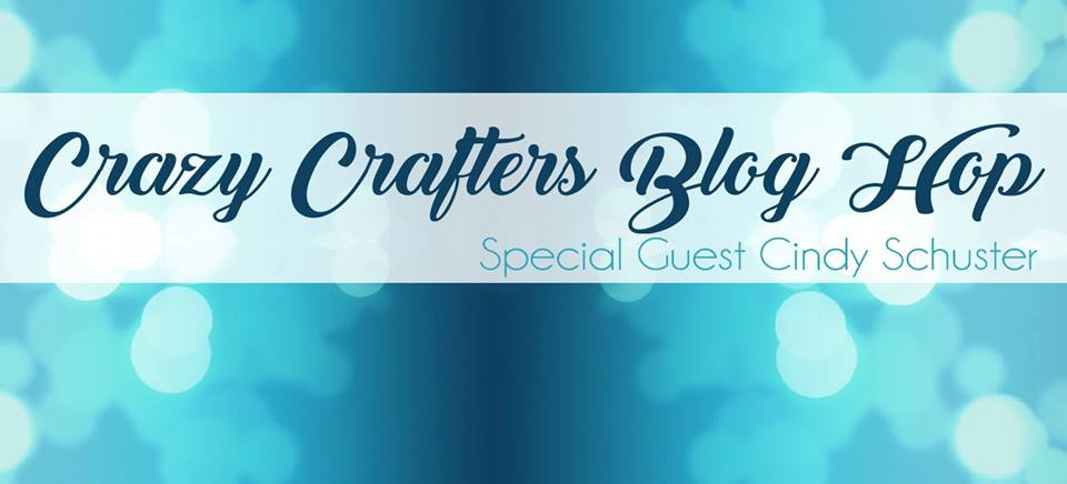 Crazy Crafters Blog Hop ~ with Cindy Schuster