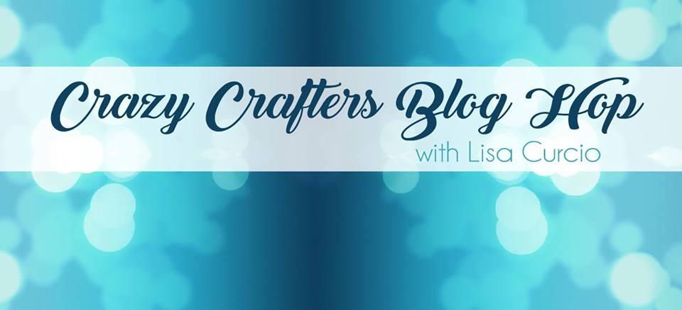 Crazy Crafters Blog Hop ~ with Lisa Curcio